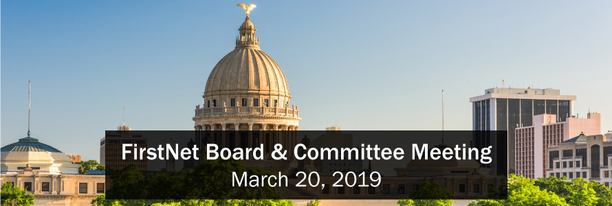 FirstNet Authority Combined Committee and Board Meeting, March 20, 2019