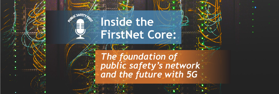 "Wire connections to server; Blue bar as a decorative element; Orange bar as a decorative element; Public Safety First podcast logo; ""Inside the FirstNet Core: The foundation of public safety's network and the future with 5G"""