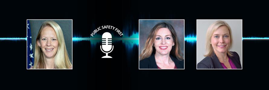 "Audio wav; Public Safety First podcast icon; Headshot of Jennifer Harder; ""Jennifer Harder; FirstNet Authority""; headshot of Jessica Ballew; ""Jessica Ballew, Texas Department of Public Safety""; headshot of Alison Kahn; ""Alison Kahn, NIST Public Safety Communications Research Division"""