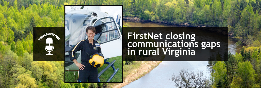 "Public Safety First podcast logo; Tabitha Smithers stands with helmet in front of helicopter; woods and river; ""FirstNet closing communications gaps in rural Virginia"""