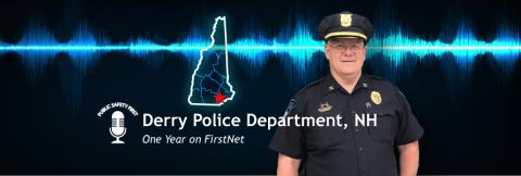 "Captain George Feole of the Derry Police Department, audio wav file, Public Safety First podcast logo; ""Derry Police Department, NH; One Year on FirstNet"