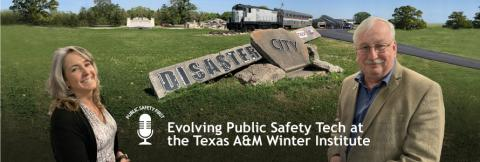 "Public Safety First podcast icon; ""Evolving Public Safety Tech at the Texas A&M Winter Institute""; Jacque Waring and  Walt Magnussen stand in front of Disaster City at Texas A&M University"