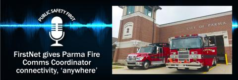 """The Public Safety First logo, two Parma Fire fire engines parked in front of a station with a brick facade, and the words """"FirstNet gives Parma Fire Comms Coordinator connectivity 'anywhere'"""